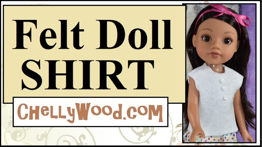 Thi image shows a 14-inch or 15-inch doll wearing a hand-sewn shirt made of felt with tiny doll buttons (in the matching white color of the shirt) embellishing the front of the little doll's shirt. The doll is a Consuelo doll from the Hearts for Hearts Girls line of dolls, but this doll clothes sewing tutorial and the free printable sewing pattern for making the felt shirt are also marked to indicate that the free doll clothes pattern for this felt shirt will fit 14 inch dolls, 16 inch dolls, and 15 inch dolls. The URL is on the video's header: ChellyWood.com (a website that offers free printable sewing patterns for dolls of many shapes and sizes).