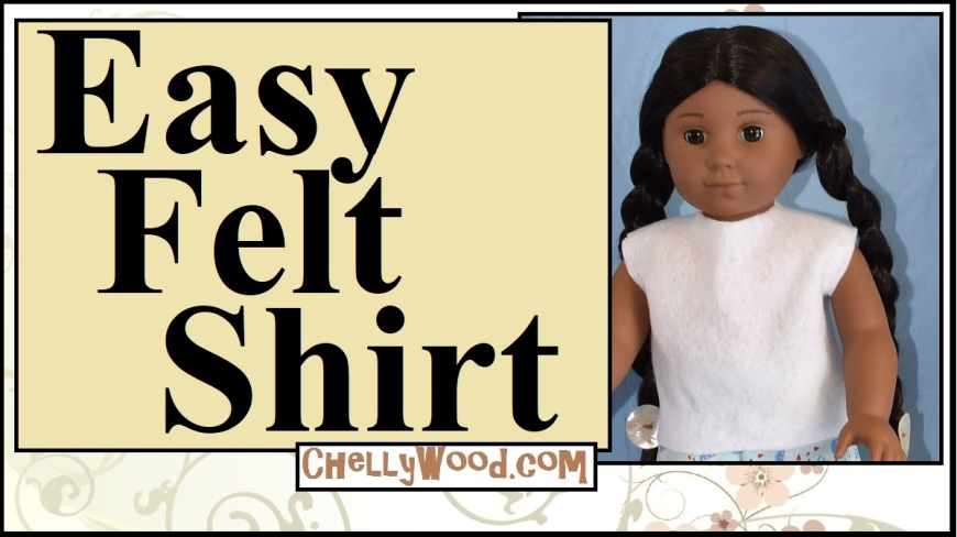 "The image shows Kaya, the 18-inch American Girl doll wearing a handmade felt shirt. The overlay on this youtube header says ""easy felt shirt"" and offers the free printable doll clothes sewing pattern website ChellyWood.com as the URL for finding this youtube tutorial video. The website offers lots of free patterns for 18 inch doll clothes."