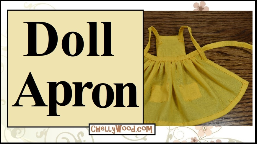 "The image shows a handmade kitchen-style apron with a pinafore front, open pockets in the skirting, and a tie-back closure. The overlay says ""Doll Apron"" and offers the URL: ChellyWood.com, where you can find the free, printable doll clothes pattern for making this apron which has been designed to fit 11.5 inch fashion dolls like Barbie, Liv dolls, Momoko, queens of Africa, and many similar-sized dolls."