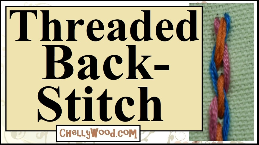 """Please visit ChellyWood.com for FREE printable patterns and tutorials. The image shows a close-up of a threaded backstitch done in embroidery floss with multiple colors of floss. The overlay says, """"Threaded backstitch"""" and offers the URL ChellyWood.com, where more free craft and sewing and embroidery tutorials are offered."""