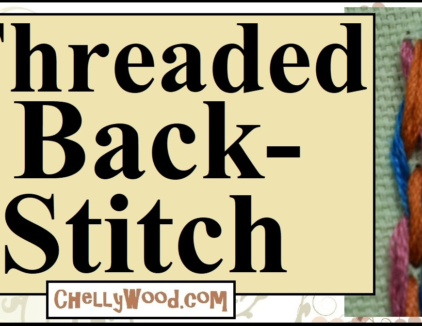"Please visit ChellyWood.com for FREE printable patterns and tutorials. The image shows a close-up of a threaded backstitch done in embroidery floss with multiple colors of floss. The overlay says, ""Threaded backstitch"" and offers the URL ChellyWood.com, where more free craft and sewing and embroidery tutorials are offered."