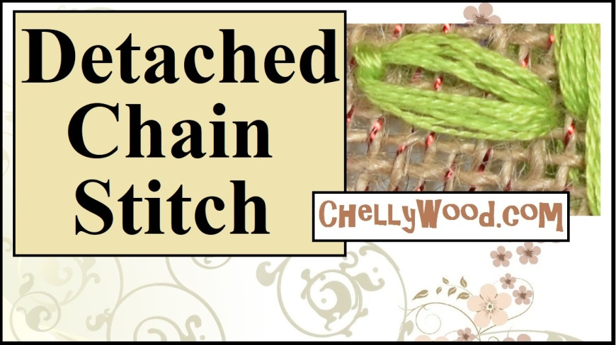 """Please visit ChellyWood.com for FREE printable patterns and tutorials for craft projects. The image shows green embroidery floss forming a leafy-pattern on burlap fabric. The overlay says, """"Detached chain stitch"""" and offers the URL ChellyWood.com (where you can find free patterns and tutorials for lots of crafts and embroidery projects). This detached chain stitch is used to create leaves in a flower box on a windmill pincushion sewing and embroidery sampler. The tutorial video shows how to do the detached chain stitch in the form of leaves or a single leaf."""