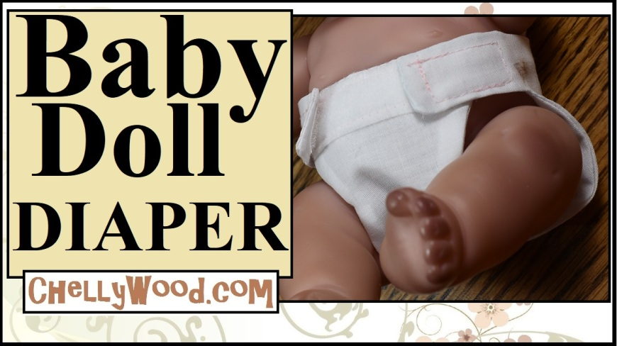 """Please visit ChellyWood.com for FREE printable sewing patterns to fit dolls of many shapes and sizes. This image shows a YouTube tutorial video header for a DIY doll diaper tutorials. The words say """"baby doll diaper"""" and offer the URL ChellyWood.com which is a website for free doll clothes patterns including the free printable sewing pattern for making baby dolls diapers."""