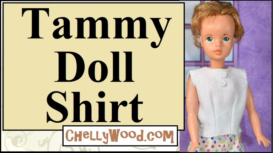 The image shows a vintage Tammy doll (made by Ideal toy company) wearing a hand-made felt shirt with tiny buttons. the overlay offers the website, where the free pattern for this felt shirt can be found: ChellyWood.com