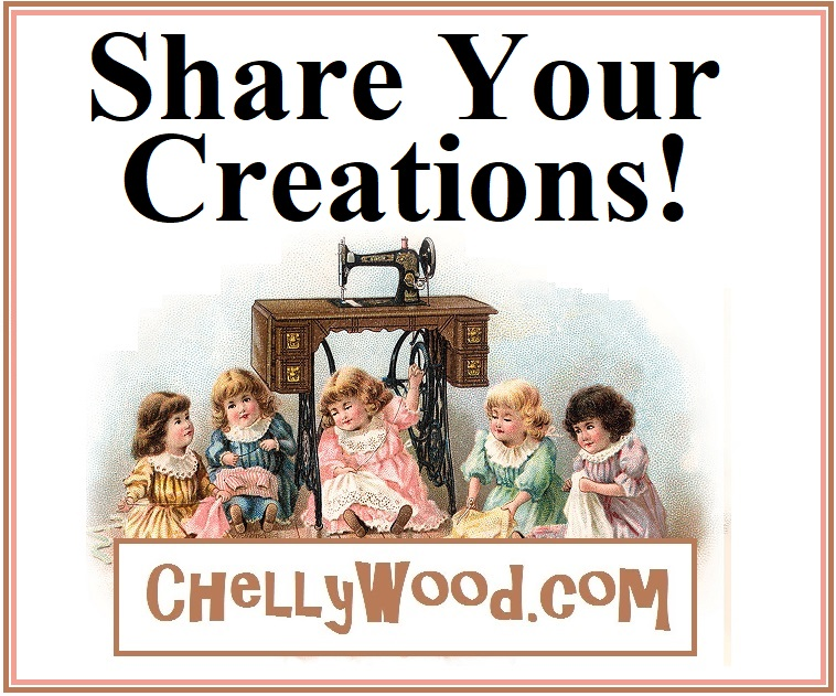 "The image shows five little girls seated under an antique sewing machine. Each girl is hand-stitching doll clothes, and they are chatting. The artist's style is reminiscent of the Victorian era, as is the sewing machine and the sewing table it sits on. The overlay says, ""Share your creations!"" and offers the url ChellyWood.com, where you can submit photos of your hand-made doll clothes and doll craft projects."