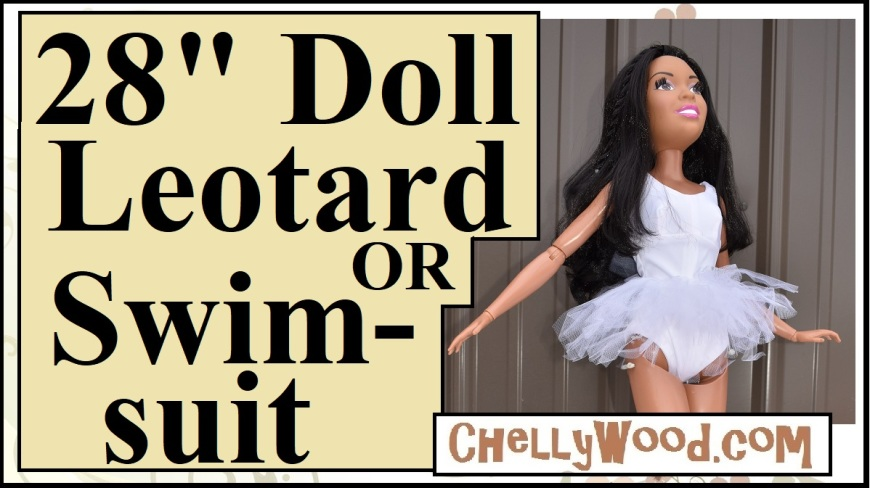 "Please visit ChellyWood.com for free printable sewing patterns to fit dolls of many shapes and sizes. This image shows a YouTube video header with a 28-inch Barbie wearing a handmade leotard and tulle ballerina skirting. The overlay says, ""28-inch doll leotard or swimsuit"" and offers the url where the free patterns and tutorials can be found: ChellyWood.com"