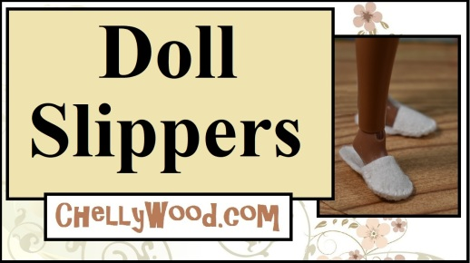 """The image shows a doll's foot posed to show that she's wearing handmade felt slippers -- house slippers made of felt-- and the overlay says """"doll slippers"""" and offers the website URL ChellyWood.com where you can find the free pattern and tutorial for making a pair of fashion doll's slippers to fit Barbie, Skipper, vintage Francie dolls, Liv dolls, and many other dolls in the 10 inch to 11.5-inch doll size range."""