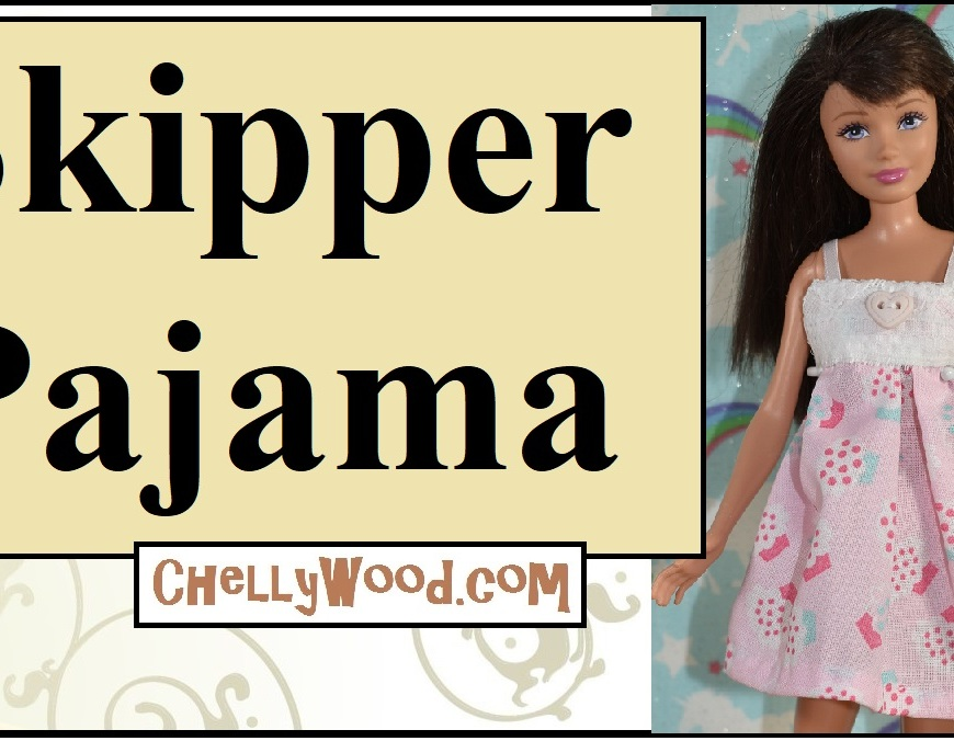 "The image shows a Mattel Skipper doll wearing a hand-made pajama top. The overlay says ""Skipper Pajamas"" and offers the url ChellyWood.com (where you can find both the free pattern for making these pajamas that fit Skipper but also free tutorials showing how to sew this outfit for skipper dolls)."