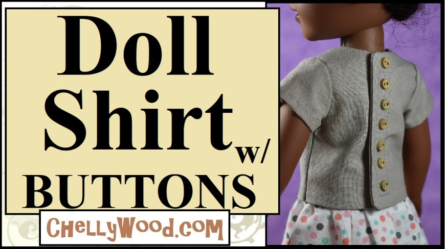 "The image shows Kendall, the African American Wellie Wisher doll, wearing a handmade shirt with cute little wood-looking buttons down the back of the shirt. The overlay says ""Doll shirt with buttons"" and offers the URL ChellyWood.com (where you can find free printable patterns for making the shirt as well as the tutorial video that this header is advertising)."
