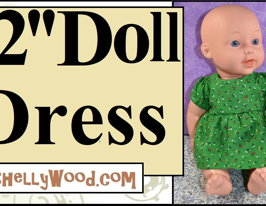This image shows a 12 inch baby doll of unspecified brand wearing a springtime green dress with puffy sleeves and a gathered waist. The dress has no collar and no cuffs. The overlay says 12-inch doll dress and offers the URL of the website where you can download the free printable pdf sewing pattern for making this adorable baby doll dress with puff sleeves: ChellyWood.com (free printable sewing patterns for dolls of many shapes and sizes). This is the overlay for a youtube tutorial that includes spoken as well as written instructions for making the baby doll dress shown, using the pattern you can download for free on ChellyWood.com