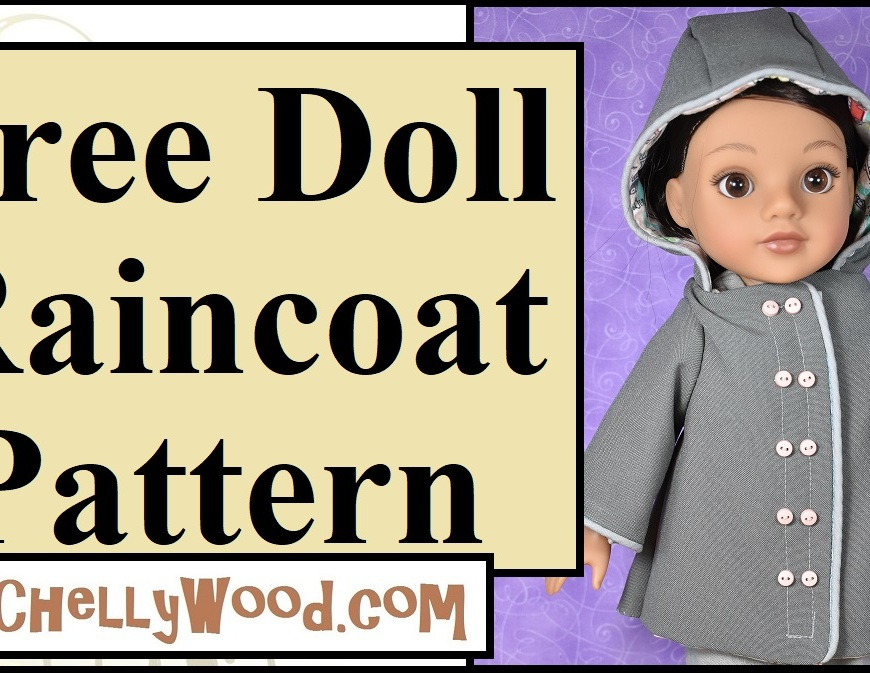 This is the header for a youtube tutorial that shows you how to sew a hooded raincoat with double-breasted front placket and piping to fit 13-inch, 14-inch, 15-inch, 16-inch, or 17-inch dolls. The patterns are found at ChellyWood.com as free printable PDF downloads.