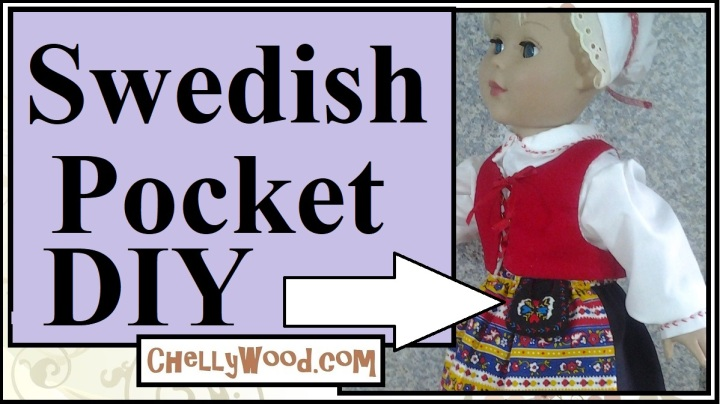 "This is a YouTube tutorial header that says ""Swedish Pocket DIY"" and shows the image of an 18 inch doll wearing a Swedish type of purse called a ""Pocket"" with hand embroidery embellishing it. The URL where you can find both the free printable pdf pattern for making this pocket purse and the tutorial video that walks you through how to make a Swedish pocket step by step can be found at ChellyWood.com"