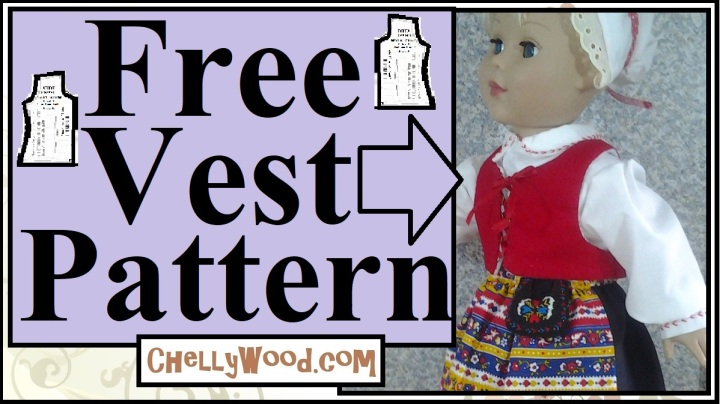 """The image shows an 18 inch doll modeling a handmade lace-up Renaissance or Medieval style vest. The overlay says """"free vest pattern"""" and offers the link ChellyWood.com as the source for free printable PDF doll clothes patterns for 18 inch doll clothes like this vest, which is part of a Swedish traditional doll clothes ensemble."""