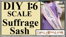 "The image shows a 1:6 scale sash worn by an Ever After High doll (same size as a Monster High doll), and the sash has the following words embroidered on it: ""Votes for Women."" The overlay says, ""DIY 1:6 scale suffrage sash"" and the image also offers the URL of the website where you can find this easy-to-sew project for kids or grown-ups to make: ChellyWood.com (creative commons attribution mark is shown as well, which means you must tell people where you found this video tutorial)."